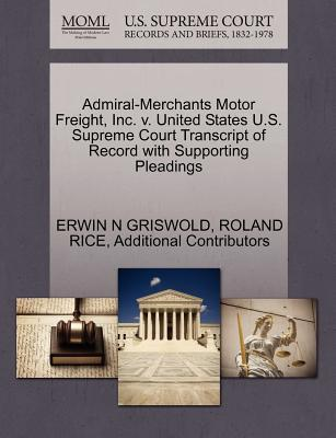 Admiral-Merchants Motor Freight, Inc. V. United States U.S. Supreme Court Transcript of Record with Supporting Pleadings