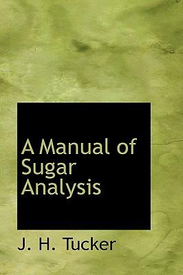 A Manual of Sugar Analysis