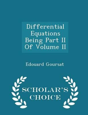 Differential Equations Being Part II of Volume II - Scholar's Choice Edition