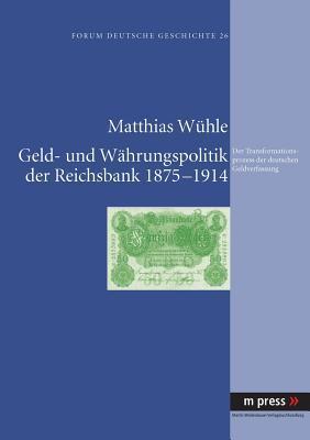 Geld- Und Waehrungspolitik Der Reichsbank 1875-1914
