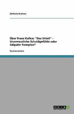 """Über Franz Kafkas """"Das Urteil"""" - Unermessliche Schuldgefühle oder ödipaler Komplex?"""