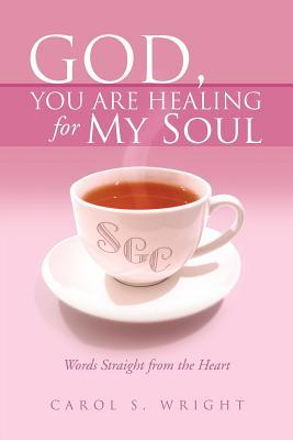God, You Are Healing for My Soul (Words Straight from the Heart)