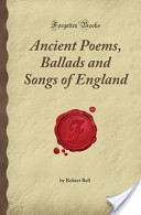 Ancient Poems, Ballads and Songs of England