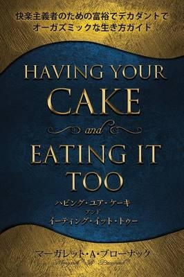 - Having Your Cake & Eating It Too Japanese