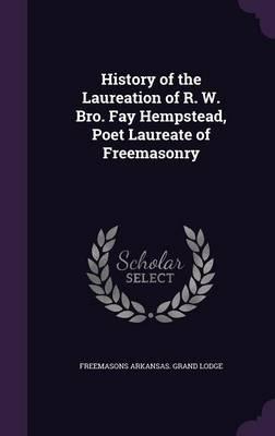 History of the Laureation of R. W. Bro. Fay Hempstead, Poet Laureate of Freemasonry