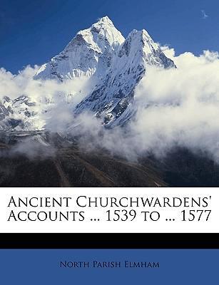Ancient Churchwardens' Accounts ... 1539 to ... 1577
