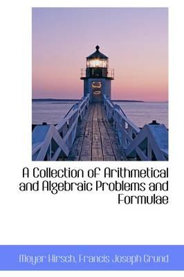 A Collection of Arithmetical and Algebraic Problems and Formulae
