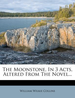 The Moonstone, in 3 Acts, Altered from the Novel...