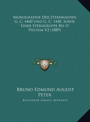 Monographie Der Sternhaufen G. C. 4460 Und G. C. 1440, Sowie Einer Sterngruppe Bei O Piscium V2 (1889)