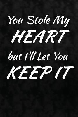 You Stole My Heart but I'll Let You Keep It.