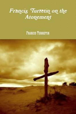 Francis Turretin on the Atonement