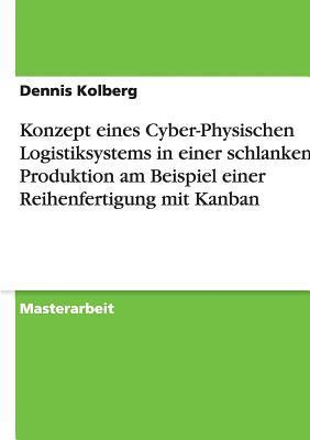Konzept eines Cyber-Physischen Logistiksystems in einer schlanken Produktion am Beispiel einer Reihenfertigung mit Kanban