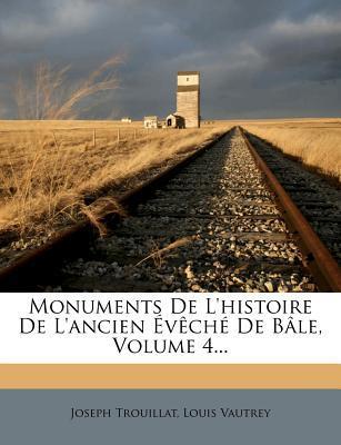 Monuments de L'Histoire de L'Ancien Eveche de Bale, Volume 4.