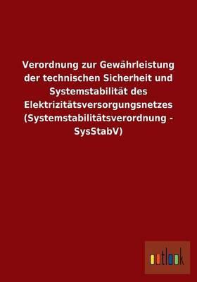 Verordnung zur Gewährleistung der technischen Sicherheit und Systemstabilität des Elektrizitätsversorgungsnetzes (Systemstabilitätsverordnung - SysStabV)