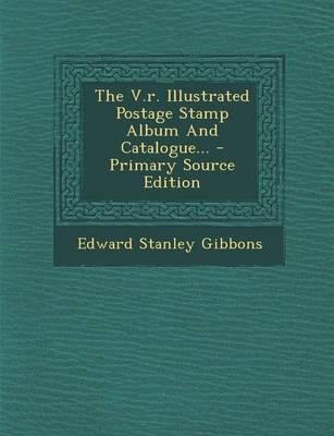 The V.R. Illustrated Postage Stamp Album and Catalogue...