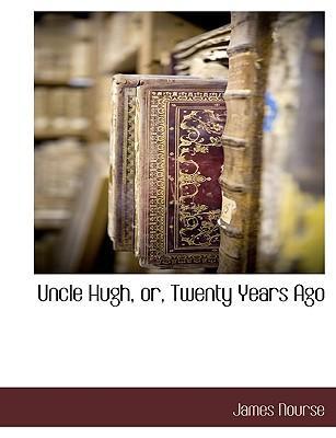 Uncle Hugh, Or, Twenty Years Ago