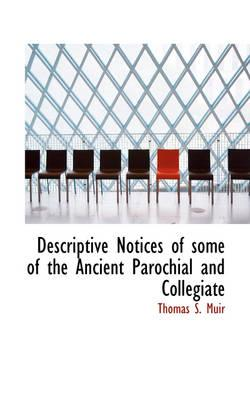 Descriptive Notices of Some of the Ancient Parochial and Collegiate