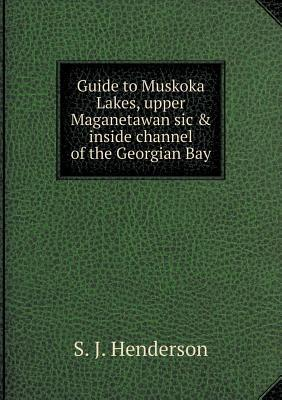 Guide to Muskoka Lakes, Upper Maganetawan Sic & Inside Channel of the Georgian Bay