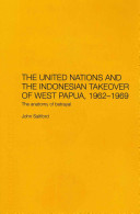 United Nations and the Indonesian Takeover of West Papua 1962-1969