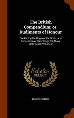 The British Compendium; Or, Rudiments of Honour