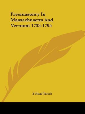 Freemasonry in Massachusetts and Vermont, 1733-1795