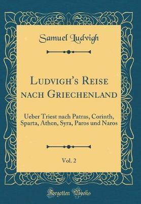 Ludvigh's Reise Nach Griechenland, Vol. 2