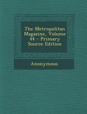 The Metropolitan Magazine, Volume 44 - Primary Source Edition