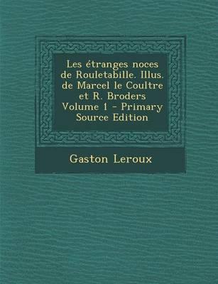 Les Etranges Noces de Rouletabille. Illus. de Marcel Le Coultre Et R. Broders Volume 1