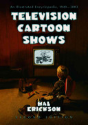 Television Cartoon Shows: An Illustrated Encyclopedia, 1949 Through 2003, 2D Edition