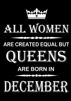 All Women Are Created Equal But Queens Are Born In December