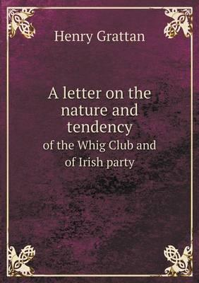 A Letter on the Nature and Tendency of the Whig Club and of Irish Party