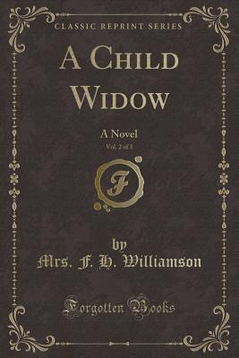 A Child Widow, Vol. ...