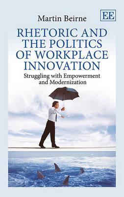 Rhetoric and the Politics of Workplace Innovation