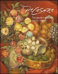 De Cesare. Tra sacro e profano (1910-1988). Ediz. illustrata