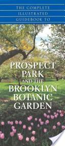 The Complete Guidebook to Prospect Park and the Brooklyn Botanic Gardens