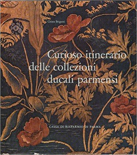 Curioso itinerario delle collezioni ducali parmensi