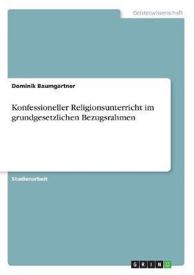 Konfessioneller Religionsunterricht im grundgesetzlichen Bezugsrahmen