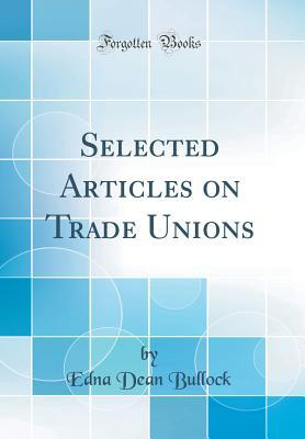 Selected Articles on Trade Unions (Classic Reprint)