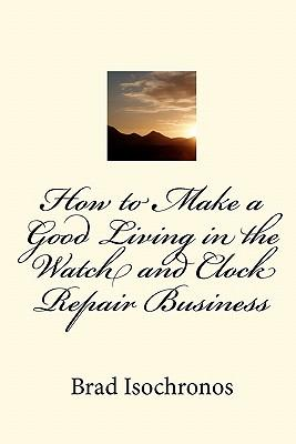 How to Make a Good Living in the Watch and Clock Repair Business