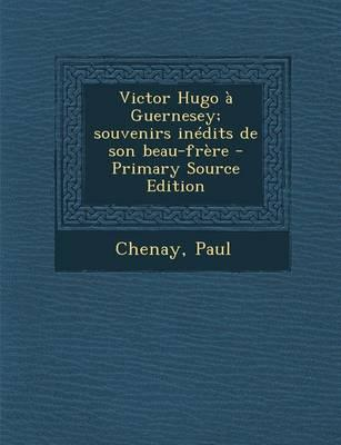 Victor Hugo a Guernesey; Souvenirs Inedits de Son Beau-Frere