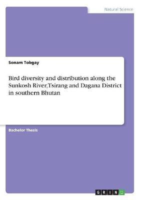 Bird diversity and distribution along the Sunkosh River, Tsirang and Dagana District in southern Bhutan
