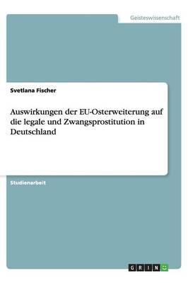 Auswirkungen der EU-Osterweiterung auf die legale und Zwangsprostitution in Deutschland