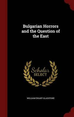 Bulgarian Horrors and the Question of the East