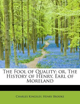 The Fool of Quality; or, The History of Henry, Earl of Moreland