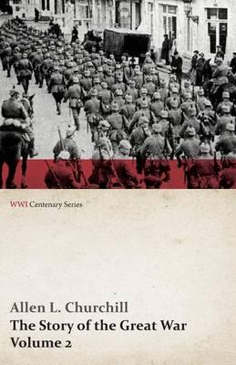 The Story of the Great War, Volume 2 - The War Begins, Invasion of Belgium, Battle of The Marne, Cracow, Warsaw, Polish Campaign, War in East Prussia (WWI Centenary Series)