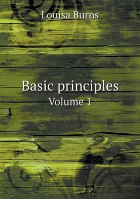 Basic Principles Volume 1