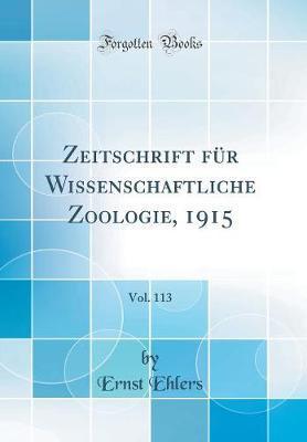 Zeitschrift für Wissenschaftliche Zoologie, 1915, Vol. 113 (Classic Reprint)