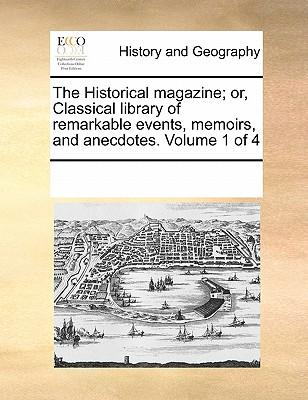The Historical Magazine; Or, Classical Library of Remarkable Events, Memoirs, and Anecdotes. Volume 1 of 4