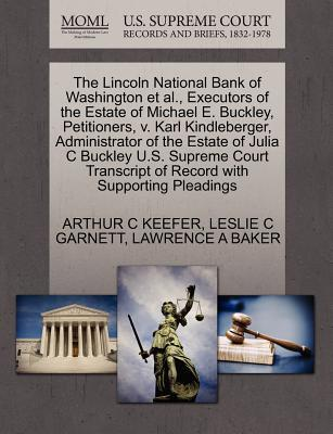The Lincoln National Bank of Washington et al, Executors of the Estate of Michael E. Buckley, Petitioners, V. Karl Kindleberger, Administrator of the