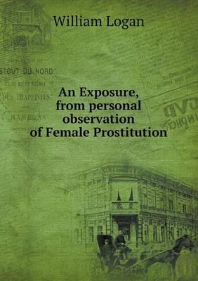An Exposure, from Personal Observation of Female Prostitution